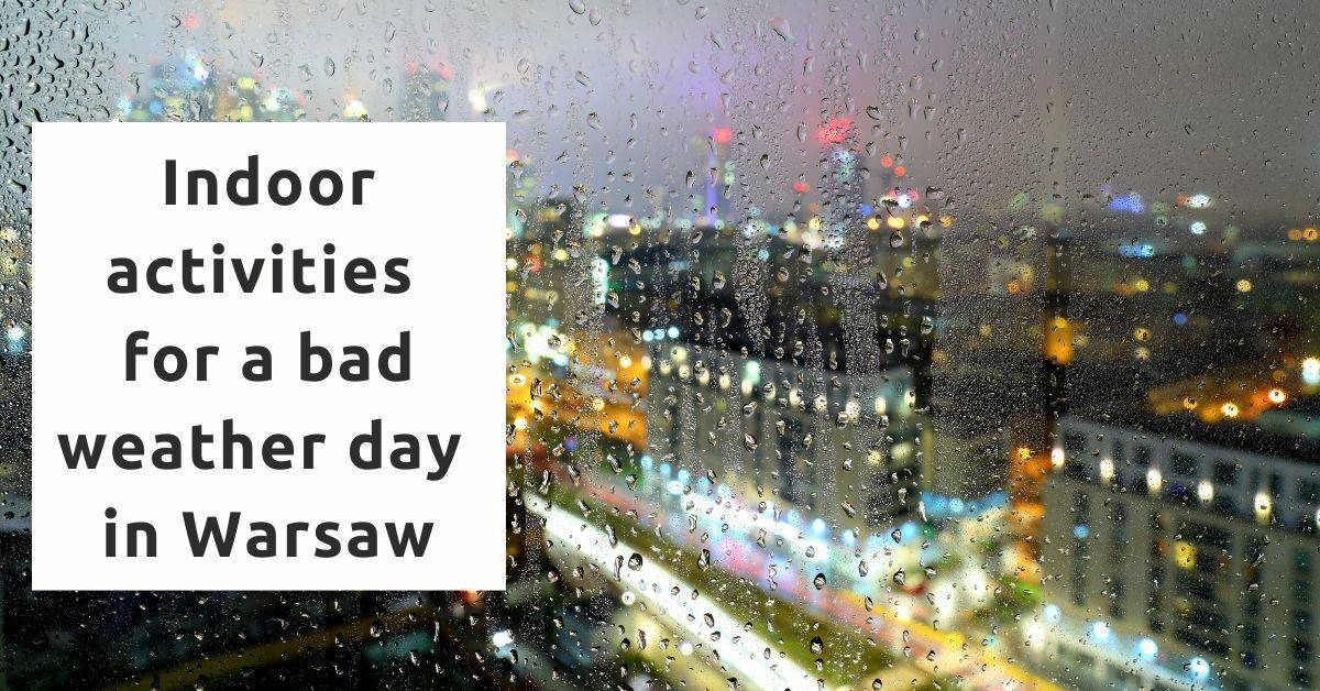ideas for fun (indoor!) activities for a bad weather day in Warsaw